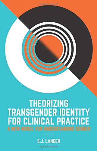 Theorizing Transgender Identity for Clinical Practice: A New Model for Understanding Gender