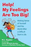 Help! My Feelings Are Too Big!: Making Sense of Yourself and the World After a Difficult Start in Life - for Children with Attachment Issues