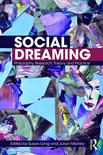 Social Dreaming: Philosophy, Research, Theory and Practice