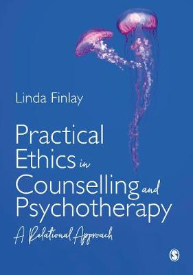 Practical Ethics in Counselling and Psychotherapy: A Relational Approach