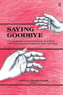 Saying Goodbye: A Casebook of Termination in Child and Adolescent Analysis and Therapy
