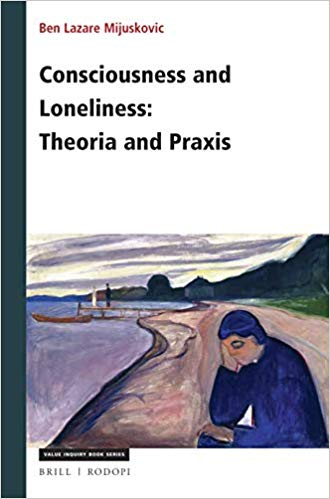 Consciousness and Loneliness: Theoria and Praxis