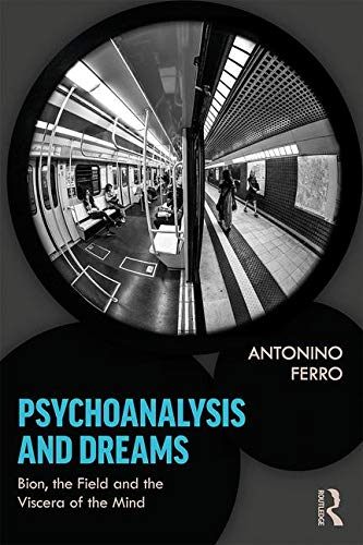 Psychoanalysis and Dreams: Bion, the Field and the Viscera of the Mind
