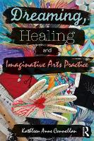Dreaming Healing and Imaginative Arts Practice