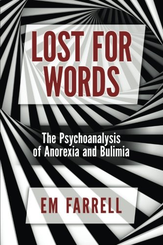 Lost for Words: The Psychoanalysis of Anorexia and Bulimia