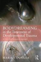 BodyDreaming in the Treatment of Developmental Trauma: An Embodied Therapeutic Approach