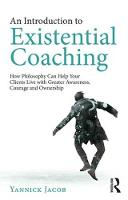 An Introduction to Existential Coaching: How Philosophy Can Help Your Clients Live with Greater Awareness, Courage and Ownership