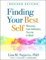 Finding Your Best Self, Revised Edition: Recovery from Addiction, Trauma, or Both