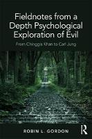 Fieldnotes from a Depth Psychological Exploration of Evil: From Chinggis Khan to Carl Jung