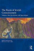 The Roots of Jewish Consciousness, Volume One: Revelation and Apocalypse