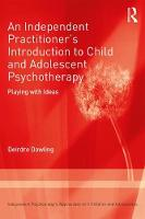 An Independent Practitioner's Introduction to Child and Adolescent Psychotherapy: Playing with Ideas