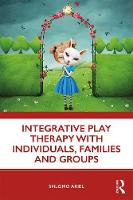 Integrative Play Therapy with Individuals, Families and Groups