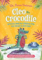 Cleo the Crocodile: Activity Book for Children Who Are Afraid to Get Close