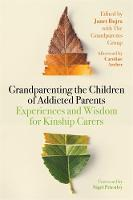 Grandparenting the Children of Addicted Parents: Experiences and Wisdom for Kinship Carers
