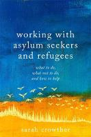 Working with Asylum Seekers and Refugees: What to Do, What Not to Do, and How to Help