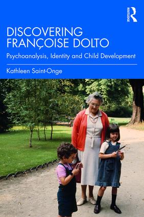 Discovering Françoise Dolto: Psychoanalysis, Identity and Child Development
