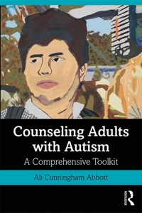 Counseling Adults with Autism: A Comprehensive Toolkit