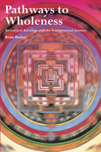 Pathways to Wholeness: Archetypal Astrology and the Transpersonal Journey
