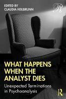 What Happens When the Analyst Dies: Unexpected Terminations in Psychoanalysis
