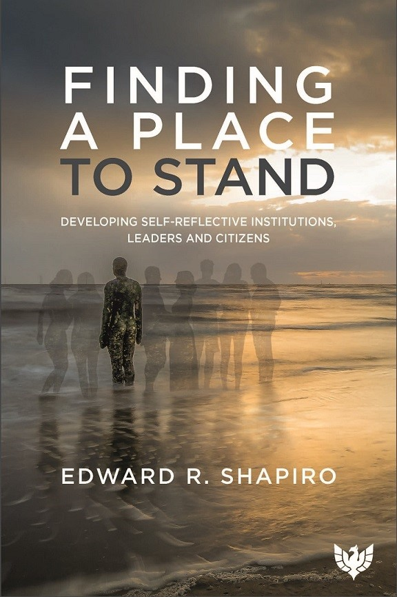 Finding a Place to Stand: Developing Self-Reflective Institutions, Leaders and Citizens