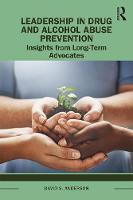 Leadership in Drug and Alcohol Abuse Prevention: Insights from Long-Term Advocates