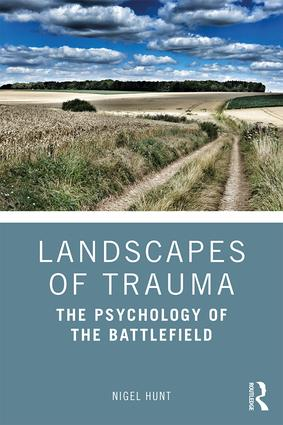 Landscapes of Trauma: The Psychology of the Battlefield