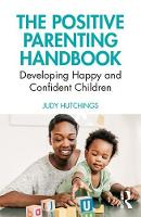 The Positive Parenting Handbook: Developing happy and confident children