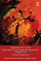 Trauma and the Destructive-Transformative Struggle: Clinical Perspectives