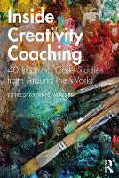 Inside Creativity Coaching: 40 Inspiring Case Studies from Around the World