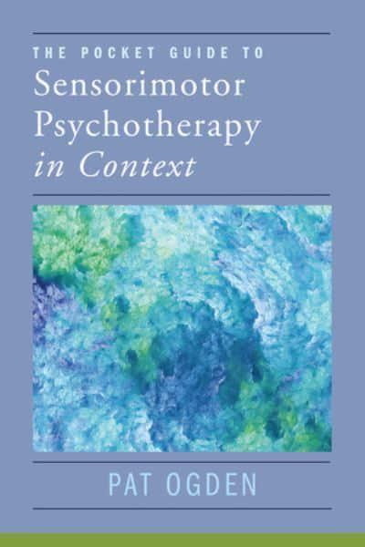 Pocket Guide to Sensorimotor Psychotherapy: Articles, Essays, and Conversations