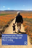 Psychoanalysis, Classic Social Psychology and Moral Living: Let the Conversation Begin