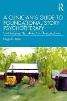 A Clinician's Guide to Foundational Story Psychotherapy: Co-Changing Narratives, Co-Changing Lives
