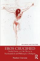 Eros Crucified: Death, Desire, and the Divine in Psychoanalysis and Philosophy of Religion