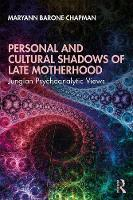 Personal and Cultural Shadows of Late Motherhood: Jungian Psychoanalytic Perspectives