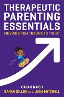 Therapeutic Parenting Essentials: Moving from Trauma to Trust