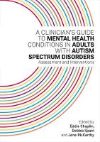 A Clinician's Guide to Mental Health Conditions in Adults with Autism Spectrum Disorders: Assessment and Interventions