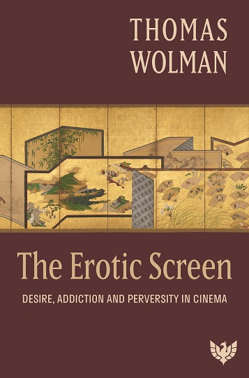 The Erotic Screen: Desire, Addiction and Perversity in Cinema