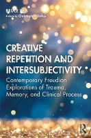 Creative Repetition and Intersubjectivity: Contemporary Freudian Explorations of Trauma, Memory, and Clinical Process