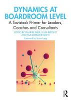 Dynamics at Boardroom Level: A Tavistock Primer for Leaders, Coaches and Consultants