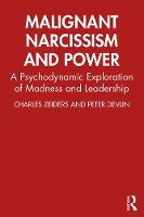 Malignant Narcissism and Power: A Psychodynamic Exploration of Madness and Leadership