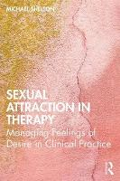 Sexual Attraction in Therapy: Managing Feelings of Desire in Clinical Practice