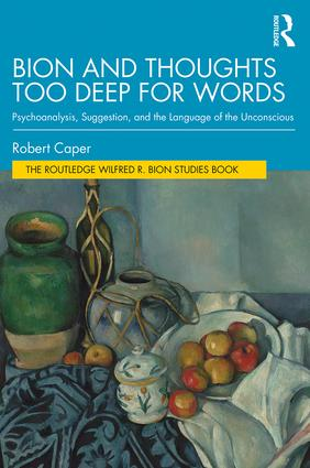Bion and Thoughts Too Deep for Words: Psychoanalysis, Suggestion, and the Language of the Unconscious