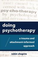 Doing Psychotherapy: A Trauma and Attachment-Informed Approach