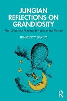 Jungian Reflections On Grandiosity: From Destructive Fantasies to Passions and Purpose