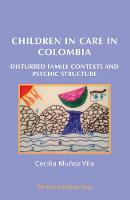 Children in Care in Colombia: Disturbed Family Contexts and Psychic Structure