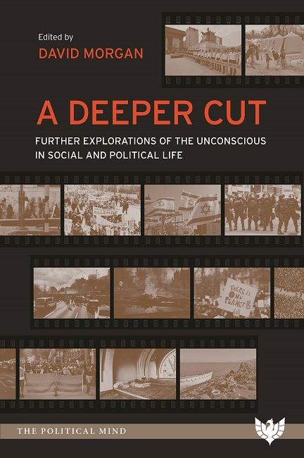 A Deeper Cut: Further Explorations of the Unconscious in Social and Political Life
