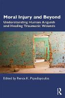 Moral Injury and Beyond: Understanding Human Anguish and Healing Traumatic Wounds