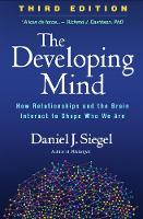 The Developing Mind: How Relationships and the Brain Interact to Shape Who We Are: Third Edition