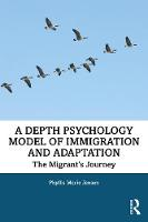 A Depth Psychology Model of Immigration and Adaptation: The Migrant's Journey