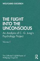 The Flight into The Unconscious: An Analysis of C. G. Jung's Psychology Project: Volume 5